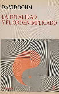 """La totalidad y el orden implicado de David Bohm editado por Kairós. Bohm enseña que debajo del """"orden desplegado"""" (explicate realm) hay un """"orden implicado"""" (implicate realm); que el orden que vemos- por ejemplo- en el movimiento de los planetas es, en verdad, la expresión de un """"orden implicado"""" en el cual los conceptos de espacio y tiempo ya no tienen validez; que en cualquier elemento del universo se contiene la totalidad del mismo- una totalidad que incluye tanto materia como conciencia."""