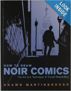 How to Draw Noir Comics: The Art and Technique of Visual Storytelling: Shawn Martinbrough