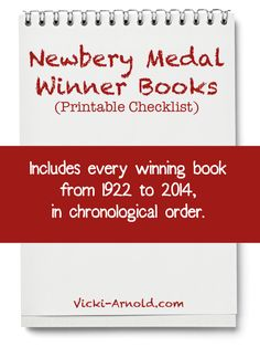 Newbery Medal Winner Books - a Printable Checklist at Vicki-Arnold.com - Includes every winning book from 1922 to 2014, in chronological order. A great addition to any literature or reading list.