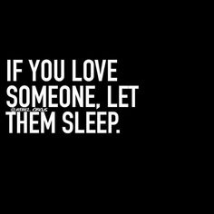 If You Love Someone, LET THEM SLEEP!!!
