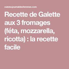 Recette de Galette aux 3 fromages (féta, mozzarella, ricotta) : la recette facile