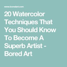20 Watercolor Techniques That You Should Know To Become A Superb Artist - Bored Art