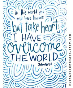 In this world you will have trouble, but take heart; I have overcome the world. John 16:33 - beautiful hand lettered cards, bible verse, scripture, comforting, encouraging