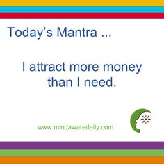 Today's #Mantra. . . I attract more money than I need.#affirmation #trainyourbrain