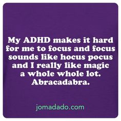 Attention deficit hyperactivity disorder aka ADHD.... and Magic.