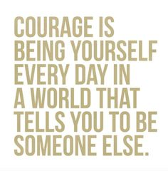 "What is that line from the Cinderella movie, ""Have courage and be kind."" and we can add...'Be yourself"" on to that!"
