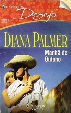 Meus Romances Blog: Manhã De Outono - Diana Palmer - Harlequin Desejo ...