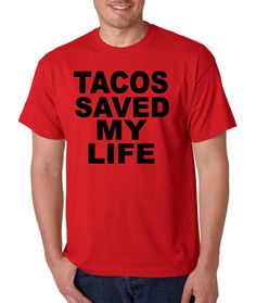 Tacos Saved My Life Mens Funny T-shirt Awsome Gift idea the perfect present for a friend TShirt T Shirt Tee Shirts- Size S M L XL XXL