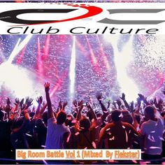 Club Culture - Big Room Battle Vol 1 (Mixed By Fiekster) by Fiekster on SoundCloud