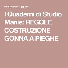 I Quaderni di Studio Manie: REGOLE COSTRUZIONE GONNA A PIEGHE
