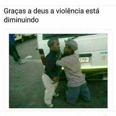 Graças a Deus a violência só diminui