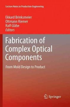 Fabrication of Complex Optical Components: From Mold Design to Product
