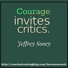 Courage invites critics. - Jeffrey Sooey