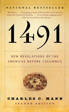 1491:  New Revelations of the Americas Before Columbus. Charles Mann, Knopf