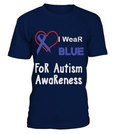 I Wear Blue For Autism Awareness