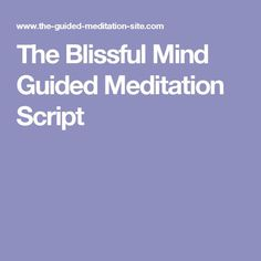 The Blissful Mind Guided Meditation Script Tap the link now to see our daily med. Relaxation Scripts, Guided Relaxation, Meditation Scripts, Free Meditation, Meditation For Beginners, Chakra Meditation, Mindfulness Meditation, Guided Imagery Meditation, Mindfulness Techniques