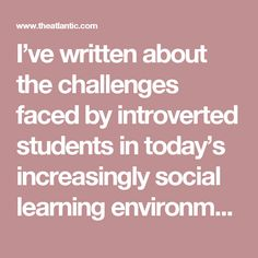 I've written about the challenges faced by introverted students in today's increasingly social learning environments, but the introverted teachers leading those classrooms can struggle just as much as the children they're educating. A few studies suggest that introverted teachers—especially those who may have falsely envisioned teaching as a career involving calm lectures, one-on-one interactions, and grading papers quietly with a cup of tea—are at risk of burning out. And when these…
