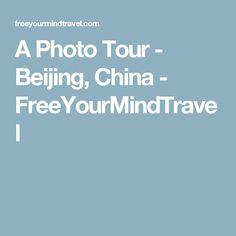 A Photo Tour - Beijing, China - FreeYourMindTravel