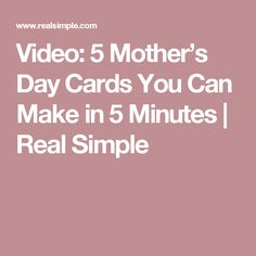Video: 5 Mother's Day Cards You Can Make in 5 Minutes  | Real Simple