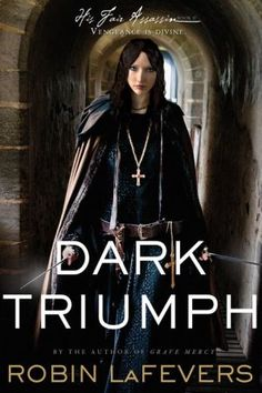 Dark Triumph (His Fair Assassin Series #2)...This one is about Sybella.  She has to go back to the place she hates most in the world, and she hates everyone there.  Until she saves Beast, she is captive by her past, and can't let go of the madness that is starting to creep back in.