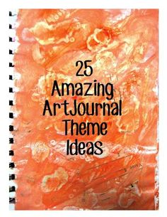 http://wokeupwithideas.blogspot.com/2013/07/25-amazing-art-journal-theme-ideas.html