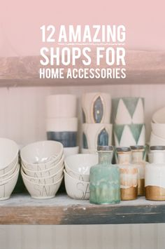 What your home is likely missing is a handful of great home accessories. Here are 12 shops that are guaranteed to help transform your house into a home!