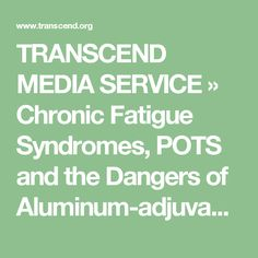 TRANSCEND MEDIA SERVICE » Chronic Fatigue Syndromes, POTS and the Dangers of Aluminum-adjuvanted Vaccines like Gardisil