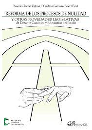 Reforma de los procesos de nulidad y otras novedades legislativas de derecho canónico y eclesiástico del Estado : actas de las XXXVI Jornadas de Actualidad Canónica, organizadas por la Asociación Española de Canonistas y celebradas en Madrid los días 30 y 31 de marzo y 1 de abril de 2016 / Lourdes Ruano Espina. - 2017.