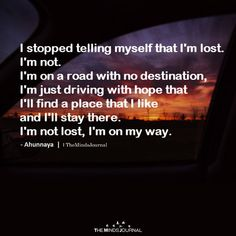 I 'm on a road with no destination, just driving with hope that will lead to a nice place for me to stay there, I Am On My Way Quotes To Live By, Me Quotes, Motivational Quotes, Inspirational Quotes, Cheer Me Up, Positive Living, Words Worth, Life Happens, Toxic Relationships