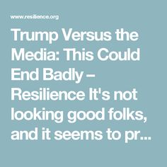 Trump Versus the Media: This Could End Badly – Resilience  It's not looking good folks, and it seems to promise that it will get worse before it can get better. The time for local organizations to build and support the cooperative economies developing in their area is now.