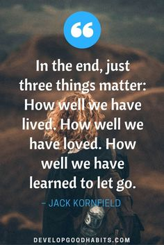mindfulness:  live, love, let go   quote on Mindfulness. From a collection of 67 mindfulness quotes. See them here:https://www.developgoodhabits.com/mindfulness-quotes/