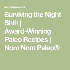 Surviving the Night Shift | Award-Winning Paleo Recipes | Nom Nom Paleo®