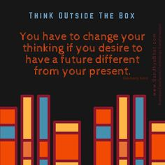 Inspiring Quotations: Think Outside The Box Wise Quotes, Inspirational Quotes, Modern Philosophers, Thinking Outside The Box, You Changed, Quotations, The Outsiders, Wisdom, Thoughts