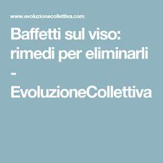 Baffetti sul viso: rimedi per eliminarli - EvoluzioneCollettiva