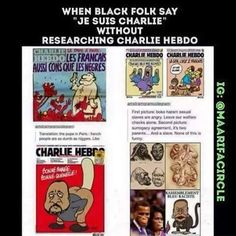 William Turner For all of those black people who are so up in arms about free speech and defending Charlie Hebdo, you might want to know the history of this organization.   Karen Shepherd Now that I've seen the graphics, Now I understand why our POTUS didn't travel to Paris!  If you print it and put it out there, ie: freedom of speach, you OWN it.