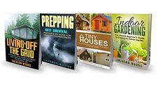 Survival Guide: 4 Manuscripts - Indoor Gardening, Living Off The Grid, Prepping, Tiny Houses (Survival Skills Book