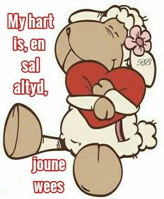 My hart is, en sal altyd joune wees Wisdom Quotes, Qoutes, Lekker Dag, Afrikaanse Quotes, Goeie Nag, Goeie More, Cute Messages, Tatty Teddy, Cute Quotes