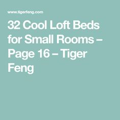 32 Cool Loft Beds for Small Rooms – Page 16 – Tiger Feng