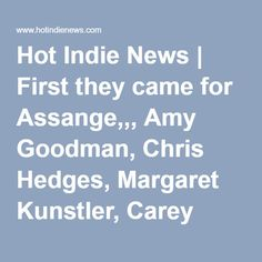 Hot Indie News | First they came for Assange,,, Amy Goodman, Chris Hedges, Margaret Kunstler, Carey Shenkman and Jeremy Scahill