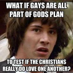 except the fact that God isn't real and being gay is something that is in every species.