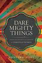 Dare mighty things : mapping the challenges of leadership for Christian women #Leadership #ChristianWomen April 2014