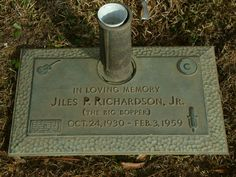 Jiles P. Richardson, Jr., 1930-1959 (cause of death: Massive head trauma and massive internal injuries from airplane crash) ~ Buried at Shannon Rose Hill Memorial Park, Fort Worth, Texas * The Big Bopper