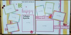 Calypso Pgs. 5&6 are all about BE Happy and enjoying the little things in life.  Fun and cheerful with great options for 3x4 and 4x6 flip flaps.  Click on the Link below for more details.