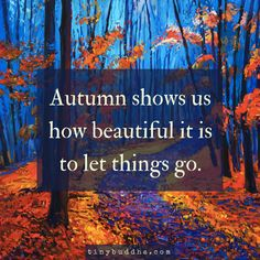 Autumn Shows Us How Beautiful It Is to Let Things Go. https://tinybuddha.com/fun-and-inspiring/autumn-shows-us-beautiful-let-things-go-2/?utm_content=buffer197ff&utm_medium=social&utm_source=pinterest.com&utm_campaign=buffer