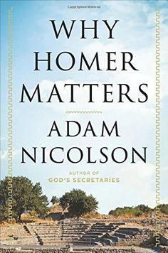 Why Homer Matters by Adam Nicolson Optional supplementary reading. Read this, or the The Greek Way by Edith Hamilton.