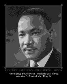'Intelligence plus character - that is the goal of true education.' ~ Martin Luther King, Jr