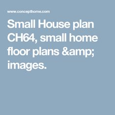 Small House plan CH64, small home floor plans & images.