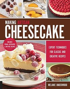 Making Artisan Cheesecake Expert Techniques for Classic and Creative Recipes  Includes Vegan GlutenFree  NutFree Recipes