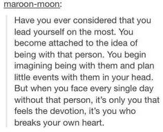 THIS. we create our own heartbreaks.