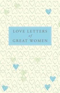 """Love Letters of Great Women --- With nary a """"LOL"""" in sight, thankyouverymuch."""